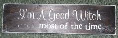 I'm a good Witch most of the time...  Wall Plaque by hilltopprims