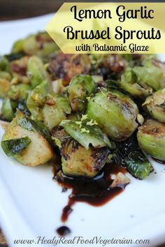 Lemon Garlic Brussel Sprouts with Balsamic Glaze @ Healy Real Food Vegetarian Click here to see the recipe- http://www.healyrealfoodvegetarian.com/lemon-garlic-brussel-sprouts-balsamic-glaze #vegetables #brusselssprouts #realfood