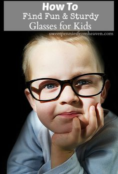 Learn how to find fun and sturdy glasses for kids.