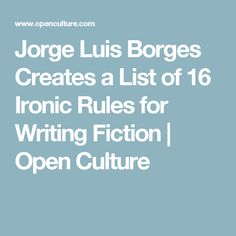 Jorge Luis Borges Creates a List of 16 Ironic Rules for Writing Fiction | Open Culture