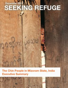 In Seeking Refuge: The Chin People in Mizoram State, India, report authors and leading refugee and human rights experts call on the central government of India and Mizoram State to respond to the protection and humanitarian crisis of up to 100,000 Chins from Chin State, Burma, who are seeking refuge in Mizoram State, India.