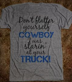 country shirt for country girls vneck don't flatter yourself cowboy.I totally… Country Girl Style, Country Fashion, Country Outfits, Casual Outfits, Summer Outfits, Cute Outfits, My Style, Cool Shirts, Funny Shirts