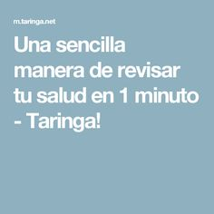 Una sencilla manera de revisar tu salud en 1 minuto - Taringa!
