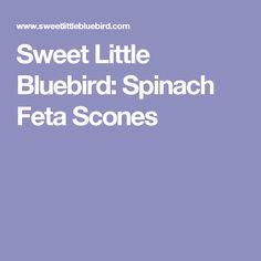 Sweet Little Bluebird: Spinach Feta Scones
