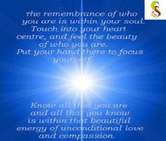 The remembrance of who you are is within your soul. Touch into your heart center and feel the beauty of who you are. Put your hand there to focus yourself. Know all that you are and that you know is within that beautiful energy of unconditional love an compassion.  Call Mr. ssharad Thakar on +91 9819119755 or Email on sharad41us@yahoo.com