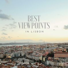 Best viewpoint in Lisbon - itinerary of the best viewpoints overlooking Lisbon and the river