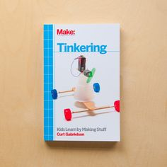 """Written for parents and educators, """"Tinkering"""" offers fun projects and guidance for getting your kids into the wonderful world of making"""
