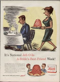 "Jello ad 1950s-""bride's best friend."" Just can't see it as a substitute for a steak..."