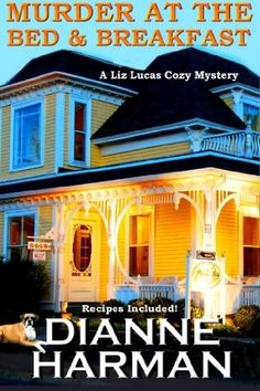 Murder at The Bed and Breakfast (2015) (The fourth book in the Liz Lucas Cozy Mystery series) A novel by Dianne Harman
