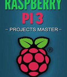 Raspberry Pi 3: Projects Master PDF