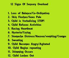 12 signs of sensory overload This seems accurate for myself as an adult. The meltdown patterns I demonstrated as a child are still similar because I'm still struggling with the same sensory and emotional triggers.