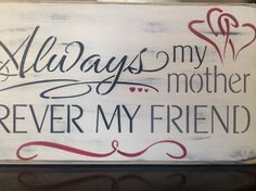 Hey, I found this really awesome Etsy listing at https://www.etsy.com/listing/185427543/wood-sign-always-my-mother-forever-my