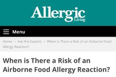 When is there a risk of an Airborne Food Allergy Reaction? The likelihood of a reaction to air exposures would depend on two things. First, it depends upon how much protein gets into the air and onto or into the person with an allergy. Second, the resulting reaction, if any, depends on the individual's sensitivity and whether the person has asthma