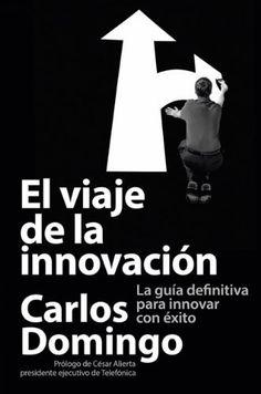El viaje de la innovación: La guía definitiva para innovar con éxito de Carlos Domingo. Máis información no catálogo: http://kmelot.biblioteca.udc.es/record=b1506316~S1*gag
