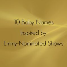 Totally Awesome Baby Names Inspired by Emmy-Nominated Shows Names With Meaning, The More You Know, Totally Awesome, Baby Names, Meant To Be, Oven, Babies, Inspired, Future