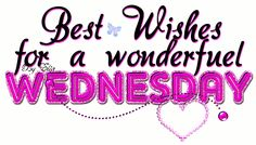 Best Wishes for a Wonderful Wednesday days days of the week wednesday hump day graphic happy wednesday wednesday quote Wednesday Morning Greetings, Wednesday Morning Quotes, Wednesday Wishes, Good Morning Thursday, Good Morning Post, Wonderful Wednesday, Morning Wish, Good Morning Quotes, Blessed Wednesday