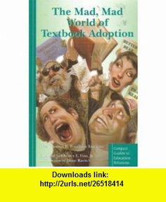 The Mad, Mad World of Textbook Adoption The Thomas B. Fordham Institute, Jr. Chester E. Finn, Diane Ravitch ,   ,  , ASIN: B0010KGDS2 , tutorials , pdf , ebook , torrent , downloads , rapidshare , filesonic , hotfile , megaupload , fileserve