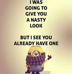 Minion Quotes & Memes Top 40 Funny despicable me Minions Quotes Top 40 Funny despicable me Minions Quotes I love the minions . Lilo & Stitch Quotes, Amazing Animation Film for Children 32 Snarky and Funny Quotes - 30 Hilarious Minions Q. Really Funny Memes, Stupid Funny Memes, Funny Relatable Memes, Funny Texts, Funny Shit, Hilarious, Epic Texts, Funny Memes About Friends, It's Funny