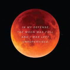 In yay defense, the moon was full and i was left unsupervised. Blood Moon Today, Sombra Lunar, Pagan Witch, Wiccan, Witches, Nature Witch, Astrology Forecast, Witch Shop, Moon Quotes