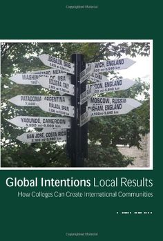 Global Intentions Local Results: How Colleges Can Create International Communities by William P. Kiehl http://www.amazon.com/dp/1440402310/ref=cm_sw_r_pi_dp_WQL-ub1D3XK17
