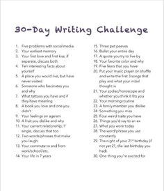 30 Day Writing Challenge. Would revise some of the prompts to use in high school but looks like a fun idea.