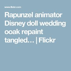 Rapunzel animator Disney doll wedding ooak repaint tangled… | Flickr