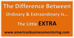 The Difference Between Ordinary & Extraordinary Is…The Little EXTRA #Leadersip #GeorgeEtheridge #ExecutiveMentoring #BusinessCoach http://www.optimizingsuccess.com/