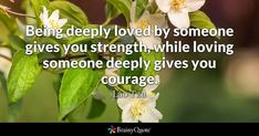 Being deeply loved by someone gives you strength, while loving someone deeply gives you courage. - Lao Tzu #brainyquote #QOTD #love #strength Brainy Quotes, True Quotes, Best Quotes, Quotes Loyalty, Anais Nin Quotes, Lao Tzu Quotes, World Quotes, Albert Einstein Quotes, Quotes Indonesia