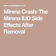 Mirena Crash: The Mirena IUD Side Effects After Removal