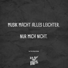 Musik macht alles leichter. Nur mich nicht.                                                                                                                                                                                 Mehr