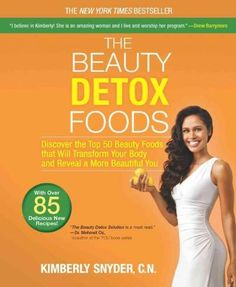 The Beauty Detox Foods: Discover the Top 50 Beauty Foods That Will Transform Your Body and Reveal a More Beautifu...