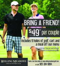 Rolling Meadows Golf Bring a Friend - Look for the $34.50 per person special for 18 holes or $24.50 for 9 holes. Plus Tax.