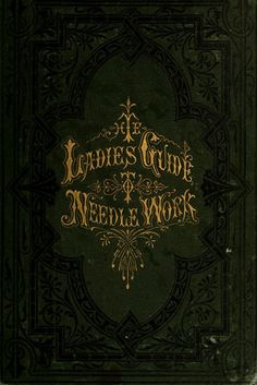 """The Ladies' Guide To Needle Work"" (1877) - Online Vintage Instruction Book"