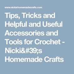 Tips, Tricks and Helpful and Useful Accessories and Tools for Crochet - Nicki's Homemade Crafts