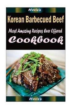 Hevizs Korean Barbecued Beef  101 Delicious Nutritious Low Budget Mouth Watering Cookbook Paperback 2016 Edition