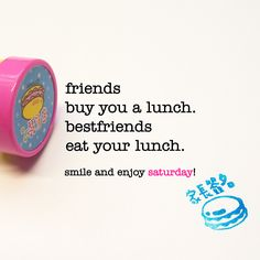 friends buy you a lunch. bestfriends eat your lunch. saturday quote   www.niceandnesty.com