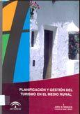 Planificación y gestión del turismo en el medio rural : ponencias de las primeras jornadas de planificación vinculadas al plan Senda, celebradas en el Centro de Turismo Interior de Andalucía (CENTIA) entre los días 13 al 18 de noviembre de 2000 / coordinador, José María Cantarero Quesada
