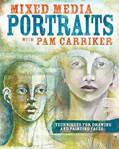 Mixed Media Portraits with Pam Carriker: Techniques for Drawing and Painting Faces by Pam Carriker http://www.amazon.com/dp/1440338957/ref=cm_sw_r_pi_dp_En1Jub0AY4E2S