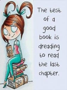The test of a good book is dreading to read the last chapter.
