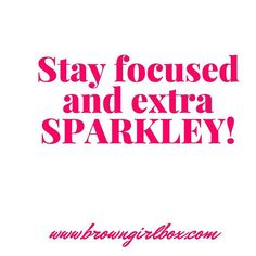 We want you to be well rounded #browngirls.  Remember to FOCUS on what's important but also never dull your amazing shining sparkley personality for anyone else.  Be YOU. Join the subscription to get amazing master classes and learn important life lessons on money health careers and even crushes   www.browngirlbox.com by browngirlbox