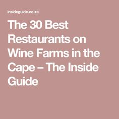 The 30 Best Restaurants on Wine Farms in the Cape – The Inside Guide Day Trip, Farms, Meals, Restaurants, Cape Town, Food, African, Homesteads, Meal