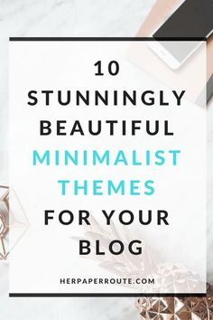 10 Stunningly Beautiful & Unique Minimalist Themes For Your WordPress Blog- Make Money Blogging - Passive Income - Affiliates - Content - Social Media - Management - SEO - Promote | www.herpaperroute.com
