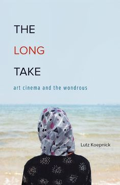 LONG TAKE: ART CINEMA AND THE WONDROUS