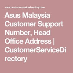 Asus Malaysia Customer Support Number, Head Office Address | CustomerServiceDirectory