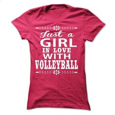 Just a girl in love with Volleyball - #shirt #long sleeve shirt. I WANT THIS => https://www.sunfrog.com/LifeStyle/Just-a-girl-in-love-with-Volleyball-61503650-Ladies.html?60505