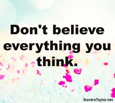 You are not your thoughts! Let the worry and negative ones go. Instead of reacting to everything that you think, become an unbiased observer of your thoughts. - Sandra Ann Taylor