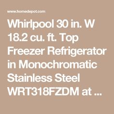 Whirlpool 30 in. W 18.2 cu. ft. Top Freezer Refrigerator in Monochromatic Stainless Steel WRT318FZDM at The Home Depot - Mobile