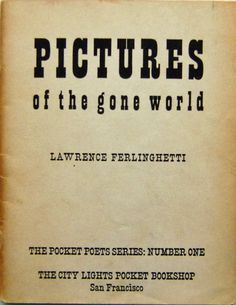 "Lawrence Ferlinghetti ""Pictures of the Gone World"""