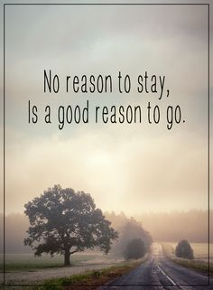 No reason to stay is a good reason to go.  #powerofpositivity #positivewords  #positivethinking #inspirationalquote #motivationalquotes #quotes #life #love #hope #faith #respect #reason #stay #good