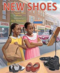 New Shoes by Susan Lynn Meyer: In this historical fiction picture book, Ella Mae and her cousin Charlotte, both African American, start their own shoe store when they learn that they cannot try on shoes at the shoe store